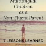 RAISING MULITLINGUAL CHILDREN AS A NON-FLUENT PARENT