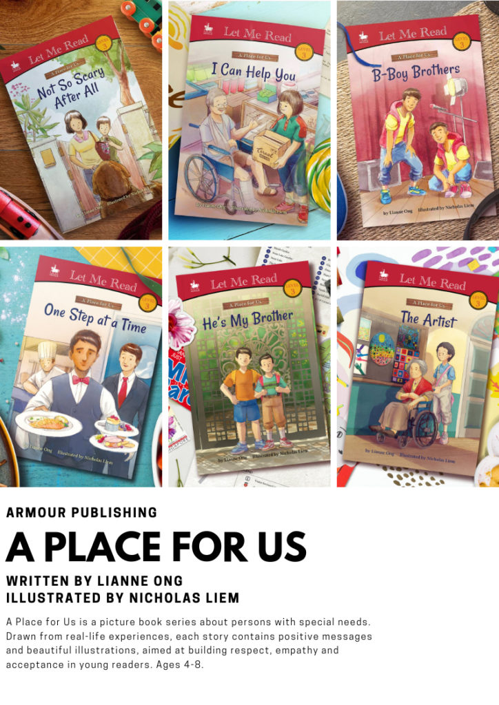 A Place for Us by Singaporean author, Liane Ong.  Picture book series about persons with special needs. Drawn from real-life experiences, each story contains positive messages and beautiful illustrations, aimed for building respect, empathy, and acceptance in young readers ages 4-8 years old.