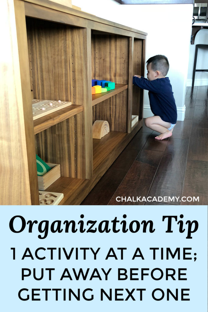 Organization tip: one activity at at time; put it away before getting the next one
