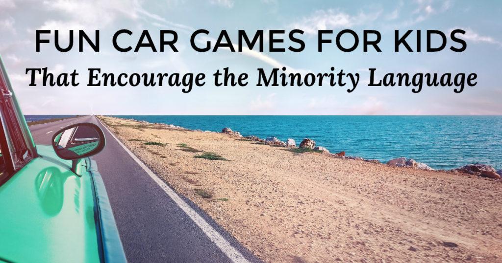 Fun car games for bilingual kids that encourage the minority language